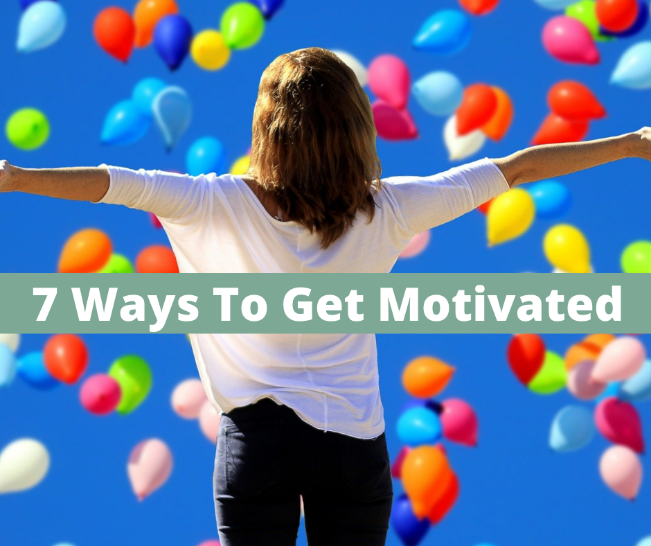 7 Ways To Get Motivated Now